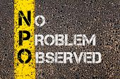pic of observed  - Concept image of Business Acronym NPO as No Problem Observed written over road marking yellow painted line - JPG