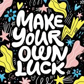 Make Your Own Luck Hand Drawn Vector Lettering. Positive Slogan Illustration. Hand Lettered Quote. S poster