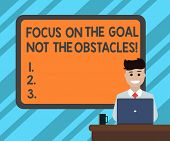 Text Sign Showing Focus On The Goal Not The Obstacles. Conceptual Photo Be Determined To Accomplish  poster