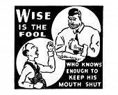 Sabio es el tonto que sabe lo suficiente como para mantener su boca cerrada - anuncio Retro arte Banner