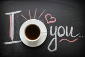 I Like Coffee. I Do Love You.  On A Wooden Dark Table A Cup Of Coffee And The Inscription With White poster
