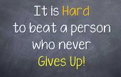 It is hard to beat a person who never gives up