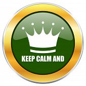 Keep calm and green glossy round icon with golden chrome metallic border isolated on white backgroun poster