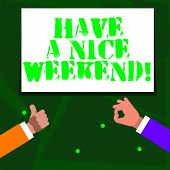 Word Writing Text Have A Nice Weekend. Business Concept For Wishing Someone That Something Nice Happ poster