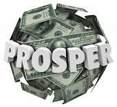 Prosper word in 3d letters on a ball or sphere of money, cash or hundred dollar bills to illustrate rising income or earnings from your work