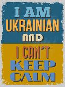 Poster. I Am Ukrainian And I Can't Keep Calm.  Vector Illustration