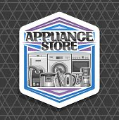 Vector Logo For Appliance Store, White Sign Board With Illustration Of Variety New Metal Home Applia poster
