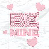 Happy Valentine's Day celebration with pink text Be Mine and hearts on notebook paper background.
