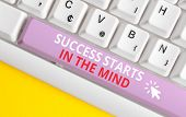Writing Note Showing Success Starts In The Mind. Business Photo Showcasing Set Your Mind To Positivi poster