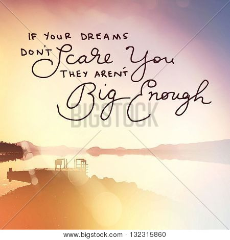 Inspirational Typographic Quote - If your dreams don\'t scare you they aren\'t big enough