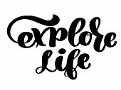 Inspirational Quote Explore Life. Hand Written Calligraphy Text. Motivational Saying For Wall Decora poster