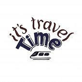 Its Travel Time Lettering Isolated. Inspirational Inscription On  Travel, Vacations, Rest, Tourism.  poster