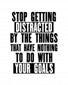 Inspiring Motivation Quote With Text Stop Getting Distracted By The Things That Have Nothing To Do W poster