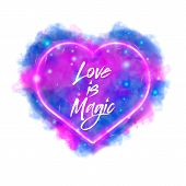 Love Is Magic. Watercolor Magic Flaming Heart With Neon Contour  Isolated On White Background. Water poster