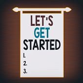 Writing Note Showing Let S Is Get Started. Business Photo Showcasing To Begin Doing Or Working On So poster