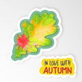 Realistic Paper Sticker Of Green Oak Leaf Becomes In Autumn Colors And Quote In Love With Autumn. Br poster