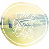 The Good Life - typography quote