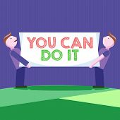 Conceptual Hand Writing Showing You Can Do It. Business Photo Showcasing Bring It On Believing To On poster