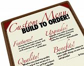 A menu of custom choices for you to build to order your merchandise or level of service, selecting f