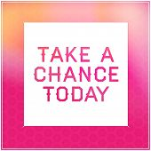 Inspirational Typographic Quote - Take a chance