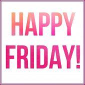 Inspirational Typographic Quote - Happy Friday