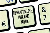 Conceptual Hand Writing Showing Do What You Love Love What You Do. Business Photo Text Make Things W poster