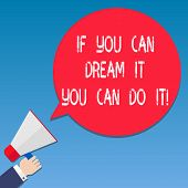 Writing Note Showing If You Can Dream It You Can Do It. Business Photo Showcasing Be Able To Achieve poster