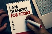 Text Sign Showing I Am Thankful For Today. Conceptual Photo Grateful About Living One More Day Philo poster