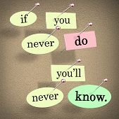 The saying and words If You Never Do You'll Never Know pinned on a bulletin board to offer wisdom, a