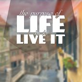 foto of motivational  - The purpose of life is to live it - JPG