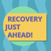 Conceptual Hand Writing Showing Recovery Just Ahead. Business Photo Text Return To Normal State Of H poster