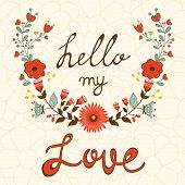 Hello my love. Elegant card with floral wreath