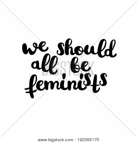 We should all be feminists. Lettering. Isolated vector objects on white background.