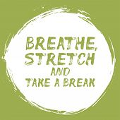 Breathe, Stretch And Take A Break - Positive Affirmation With Brush Stroke. Motivational Quote About poster