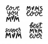 Set Of Lettering Mother Quotes. Love You Mom, Moms Love, Super Mom, Best Mom Ever. Mothers Day Lette poster