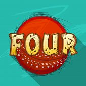 Red ball with creative text Four for shot in Cricket match on stylish green background.