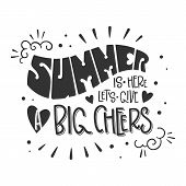 Summer Is Here, Lets Give A Big Cheers Quote. Hand Drawn Lettering, Calligraphy Design Phrase. poster