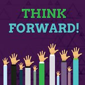 Text Sign Showing Think Forward. Conceptual Photo The Act Of Thinking About And Planning For The Fut poster