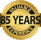 Valuable 85 years of experience golden label with ribbon, vector illustration