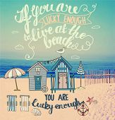 Living at the Beach - Mixed media inspirational poster, with tiny houses, lounge chairs and umbrellas at the sandy beach. Hand drawn, typography illustration
