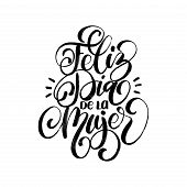 Feliz Dia De La Mujer Translated From Spanish Happy Womens Day Handwritten Phrase In Vector For Gree poster