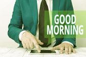 Conceptual Hand Writing Showing Good Morning. Business Photo Showcasing A Conventional Expression At poster