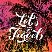 Let S Travel Calligraphy Hand Lettering On Bright Background With Sunset Colors And Silhouettes Of P poster