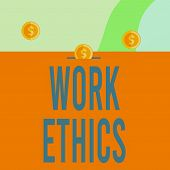 Text Sign Showing Work Ethics. Conceptual Photo A Set Of Values Centered On The Importance Of Doing  poster