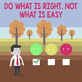 Conceptual Hand Writing Showing Do What Is Right Not What Is Easy. Business Photo Text Willing To St poster