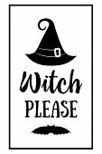 Halloween Poster Lettering Witch Please. Witches Black Hat. Halloween Lettering On Silhouette Hat. V poster