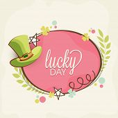 Happy St. Patrick's Day celebration greeting card decorated by leprechaun hat and text Lucky Day on a frame.