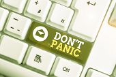 Conceptual Hand Writing Showing Don T Panic. Business Photo Text To Avoid Sudden Uncontrollable Fear poster