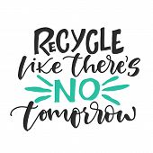 Recycle Like There Is No Tomorrow. Vector Hand Drawn Recycling Quote. Modern Lettering. Hand Written poster