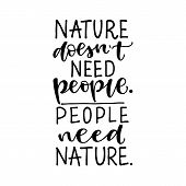Nature Doesnt Need People. People Need Nature. Vector Hand Drawn Recycling Quote. Modern Lettering. poster